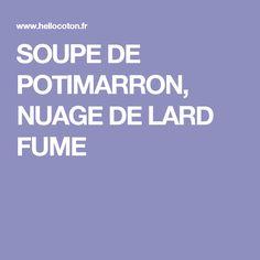 SOUPE DE POTIMARRON, NUAGE DE LARD FUME