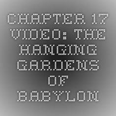 Chapter 17 - Video: The Hanging Gardens of Babylon