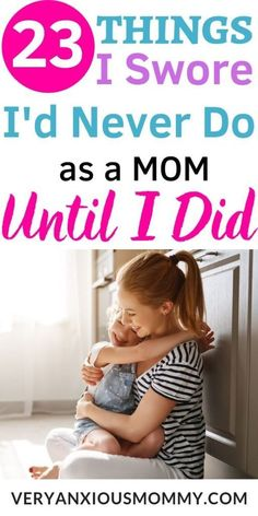 23 Things I Swore I'd Never Do As A Mom, But Did - Very Anxious Mommy