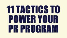 11 Tactics to Power Your PR Program #PR #PublicRelations #PRSA