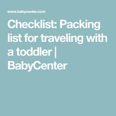 Checklist: Packing list for traveling with a toddler | BabyCenter