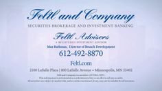 Today's Featured Business is Feltl & Co. - A growing firm with an impressive investment banking department. They are a local, privately, and family owned securities brokerage and investment banking company known for their reputation, integrity, and it's a great place to work. If you are a financial representative, you should check out Felt & Co. up next Let's take a look.   https://vimeo.com/87631055