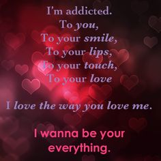 I'm addicted to you, all of you.  Wanna be your all and everything ❤️
