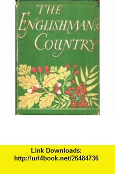 The Englishmans Country (Britain in Pictures) W. J. Turner, Edmund Blunden ,   ,  , ASIN: B000QYIEL2 , tutorials , pdf , ebook , torrent , downloads , rapidshare , filesonic , hotfile , megaupload , fileserve