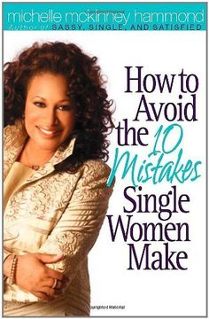 How to Avoid the 10 Mistakes Single Women Make by Michelle McKinney Hammond, http://www.amazon.com/gp/product/0736913912/ref=cm_sw_r_pi_alp_zSC9qb17Y89GE