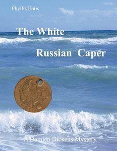 The White Russian Caper: A Damien Dickens Mystery (Damien Dickens Mysteries, #2)