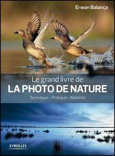 Le grand livre de la photo de nature: technique, pratique, matériel par Erwan Balança #photographie #livre #nature