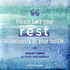 """""""Please take your rest as seriously as your hustle."""" - Ashley Simpo, Author and Parent Teacher Quotes, Education Quotes, Parenting, Author, Teaching, Hustle, Rest, Teacher Qoutes, Educational Quotes"""