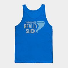 Tornadoes Really Suck Tank Top - Funny meteorology gift. Text says: Tornadoes Really Suck. Great gift idea for the meteorologist or weather forecaster.