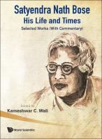 Satyendra Nath Bose : his life and times : selected works (with commentary) / edited by Kameshwar C. Wali #novetatsfiq2018