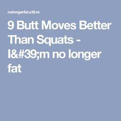 9 Butt Moves Better Than Squats - I'm no longer fat
