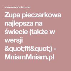 """Zupa pieczarkowa najlepsza na świecie (także w wersji """"fit"""") -  MniamMniam.pl"""