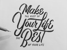 make the rest of your life the best of your life | #lettering by Neil Secretario
