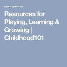 Resources for Playing, Learning & Growing | Childhood101