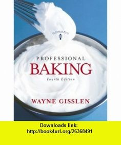Professional Baking (9780471477761) Wayne Gisslen , ISBN-10: 0471477761  , ISBN-13: 978-0471477761 ,  , tutorials , pdf , ebook , torrent , downloads , rapidshare , filesonic , hotfile , megaupload , fileserve