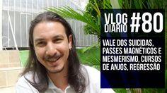 Vlog Diário #80 - Vale dos suicidas, passes magnéticos e mesmerismo, cur...