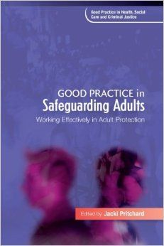 Good practice in safeguarding adults : working effectively in adult protection. Ebook available here: https://www.dawsonera.com/abstract/9781846428258