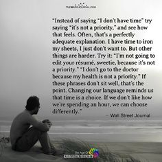 "Instead Of Saying ""I Don't Have Time"" Try Saying ""it's Not My Priority"" - https://themindsjournal.com/instead-saying-dont-time-try-saying-not-priority/"