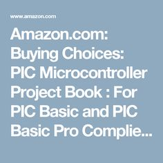 Amazon.com: Buying Choices: PIC Microcontroller Project Book : For PIC Basic and PIC Basic Pro Compliers
