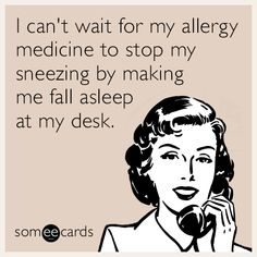 Free and Funny Seasonal Ecard: I can't wait for my allergy medicine to stop my sneezing by making me fall asleep at my desk. Create and send your own custom Seasonal ecard. Allergies Funny, Fall Allergies, Funny Cartoons, Funny Jokes, Hilarious, Allergy Memes, Fall Humor, Allergy Medicine, Sarcasm Humor