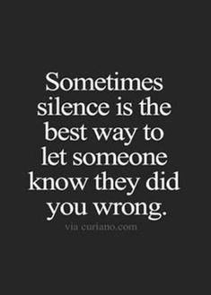 أحيانًا يكون الصمت هو أفضل طريقة لإعلام شخص ما بأنه اخطأ.