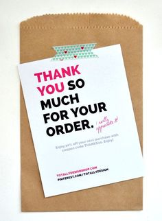 Great idea to include thank you cards when you package up your orders.  Especially if someone made a large purchase.