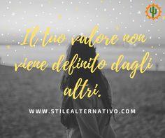 Il tuo #valore non viene definito dagli #altri Seguici su @stilealter