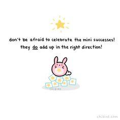 Celebrate the mini successes ^_*