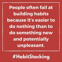 People often fail at building habits because it's easier to do nothing than to do something new and potentially unpleasant. Habit change quote from the book habit stacking.