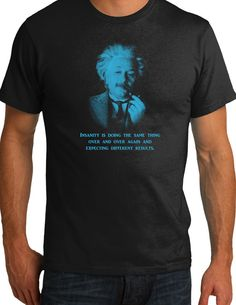 Insanity is doing the same thing over and over again and expecting a different result - Einstein quote T shirt  - Funny Quote T shirt