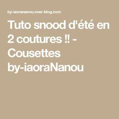Tuto snood d'été en 2 coutures !! - Cousettes by-iaoraNanou
