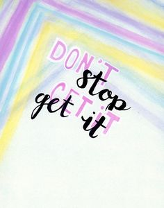 theglitterguide:  Watercolor Wednesday: Don't Stop, Get It