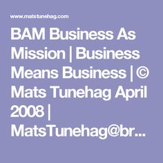 BAM Business As Mission | Business Means Business | © Mats Tunehag April 2008 | MatsTunehag@bredband.net - God-Means-Business2.pdf