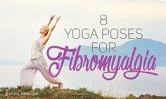Fibromyalgia brings about pain, discomfort, fatigue, and stress to its sufferers. Here are eight yoga poses for fibromyalgia pain and symptom relief.