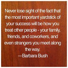 Yardstick of your success. Barbara Bush, Junior League of Houston, TX