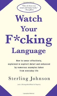 Watch Your F*cking Language: How to swear effectively, explained in explicit detail and enhanced by numerous examples taken from everyday life by Sterling Johnson,http://www.amazon.com/dp/0312318715/ref=cm_sw_r_pi_dp_-pltsb0AM29EX98T