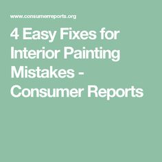 4 Easy Fixes for Interior Painting Mistakes - Consumer Reports