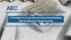 It's important for CAD architectural design services to follow some basic design principles in order to be able to produce hotels that look more welcoming, more inviting to the prospective visitors. Providing a unique local experience is an essential fundamental,. We shall continue to discuss the topic in our next post also.