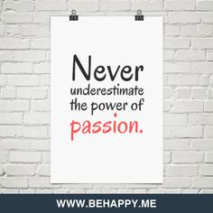 Never  underestimate the power of  passion. #270040