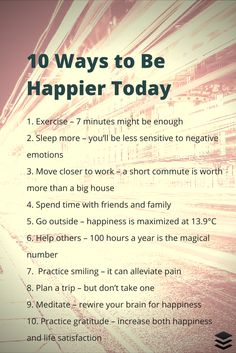 What are some simple and straight forward things to make yourself happier? We brought together the best research about what will make yourself happier: