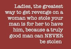 truly good man can NEVER be stolen