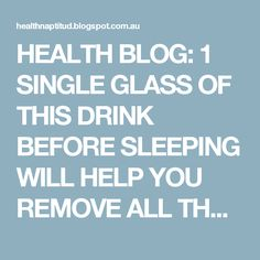 HEALTH BLOG: 1 SINGLE GLASS OF THIS DRINK BEFORE SLEEPING WILL HELP YOU REMOVE ALL THE FAT YOU'VE HAD IN YOU FROM THE PREVIOUS DAY