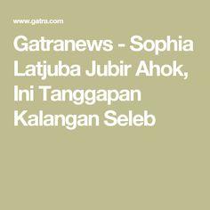 Gatranews - Sophia Latjuba Jubir Ahok, Ini Tanggapan Kalangan Seleb