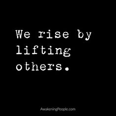 WE RISE BY HELPING LIFT OTHERS UP. SUSAN WILKING HORAN