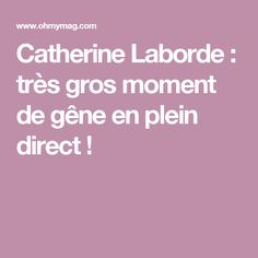 Catherine Laborde : très gros moment de gêne en plein direct !