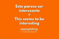Espanglishing | free and shareable Spanish lessons = lecciones de Inglés gratis y compartibles: Esto parece ser interesante = This seems to be interesting