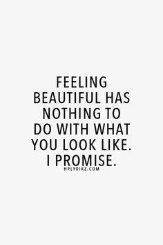 Feeling Beautiful Quotes Feeling beautiful has nothing to do with what you look like. I  Feeling Beautiful Quotes