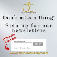 It's never been easier to sign up for our newsletter. Visit www.goldencaviarskincare.com now! #GCSC #CaviarNewsletter #DontMissAThing #CaviarNews