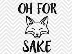 Oh For Fox Sake SVG file - Cut File - Cricut projects - cricut ideas - cricut explore - silhouette cameo projects - Silhouette projects by KristinAmandaDesigns