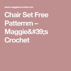 Chair Set Free Patternm – Maggie's Crochet